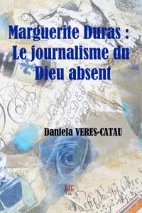 Marguerite Duras : Le journalisme du Dieu absent